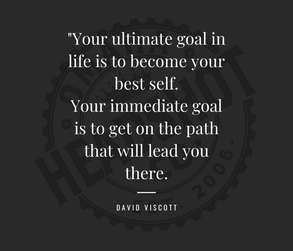 Your ultimate goal in life is to become your best self. Your immediate goal is to get on the path that will lead you there. --David Viscott